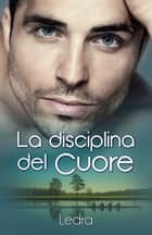 La disciplina del cuore ebook by Ledra