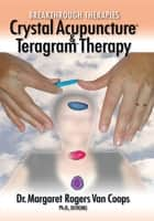 Breakthrough Therapies - Crystal Acupuncture and Teragram Therapy ebook by Dr. Margaret Rogers Van Coops