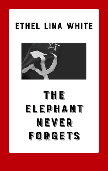 The Elephant Never Forgets eBook by Ethel Lina White