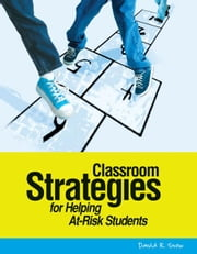 Classroom Strategies for Helping At-Risk Students ebook by Snow, David R.