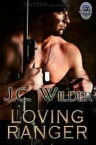 Loving Ranger ebook by J.C. Wilder