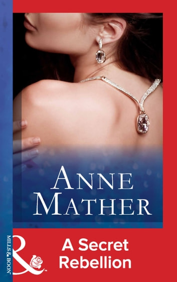 A Secret Rebellion (Mills & Boon Modern) ekitaplar by Anne Mather
