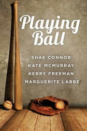 Playing Ball ebook by Marguerite Labbe, Shae Connor, Kate McMurray,...