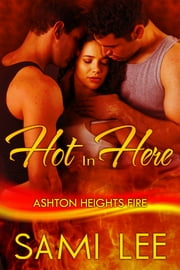 Hot In Here (Ashton Heights Fire # 3) ebook by Sami Lee