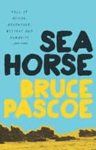 Sea Horse ebook by Pascoe, Bruce