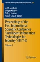 "Proceedings of the First International Scientific Conference ""Intelligent Information Technologies for Industry"" (IITI'16) - Volume 1 ebook by Ajith Abraham, Sergey Kovalev, Valery Tarassov,..."