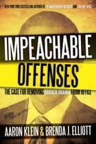 Impeachable Offenses - The Case for Removing Barack Obama from Office ebook by Aaron Klein, Brenda J. Elliot
