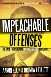 Impeachable Offenses - The Case for Removing Barack Obama from Office ebook by Aaron Klein,Brenda J. Elliot