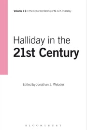Halliday in the 21st Century - Volume 11 ebook by M.A.K. Halliday,Jonathan J. Webster