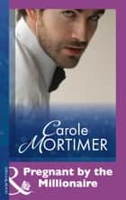 Pregnant By The Millionaire (Mills & Boon Modern) eBook by Carole Mortimer