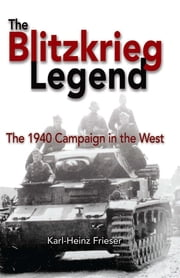 The Blitzkrieg Legend ebook by Karl-Heinz Frieser