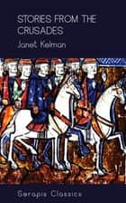 Stories from the Crusades (Serapis Classics) ebook by Janet Kelman