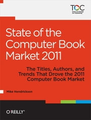 State of the Computer Book Market 2011 ebook by Mike Hendrickson