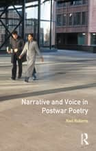 Narrative and Voice in Postwar Poetry ebook by Neil Roberts