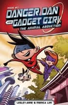 Danger Dan and Gadget Girl - The Animal Abduction ebook by Monica Lim, Lesley-Anne Tan