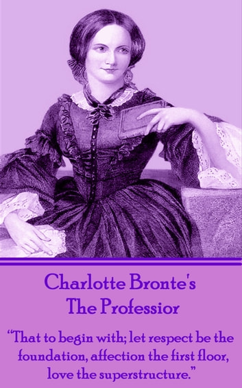 novel charlotte bronte details develops life experiences narrator main character william crimsworth ―charlotte brontë quoted in charlotte bronte: a life (2016) by claire harman charlotte brontë famously lived her entire life in an isolated parsonage on a remote english moor with a demanding father and with siblings whose astonishing creativity was a closely held secret.