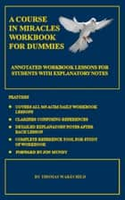 A Course In Miracles Workbook For Dummies ebook by Thomas Wakechild