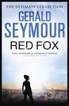 Red Fox ebook by Gerald Seymour