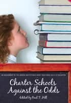 Charter Schools against the Odds - An Assessment of the Koret Task Force on K–12 Education ebook by Paul T. Hill