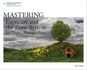 Mastering Exposure and the Zone System for Digital Photographers ebook by Lee Varis
