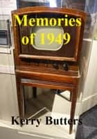 Memories Of 1949. ebook by Kerry Butters