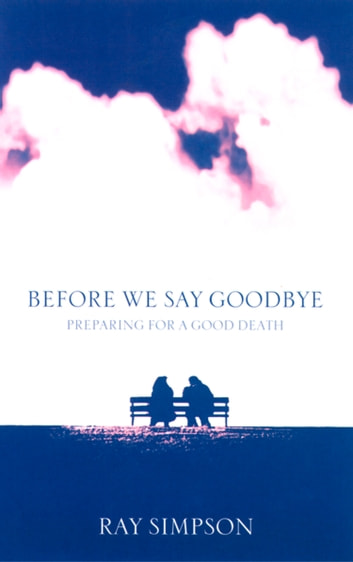 Before We Say Goodbye: Preparing for a Good Death ebook by Ray Simpson