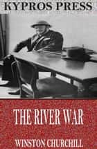 The River War ebook by Winston Churchill