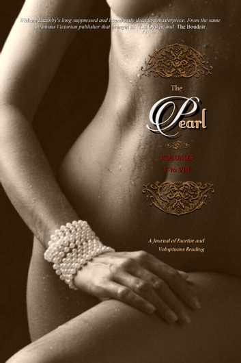THE PEARL (Volumes 5 to 8) - A Journal of Facetiæ and Voluptuous Reading ebook by Anonymous,Locus Elm Press (editor),William Lazenby (editor)