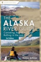 Alaska River Guide ebook by Karen Jettmar