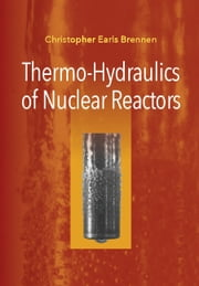 Thermo-Hydraulics of Nuclear Reactors ebook by Christopher Earls Brennen