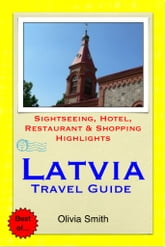 Latvia Travel Guide - Sightseeing, Hotel, Restaurant & Shopping Highlights (Illustrated) ebook by Olivia Smith
