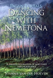 Pagan Portals - Dancing with Nemetona - A Druid's exploration of sanctuary and sacred space ebook by Joanna van der Hoeven