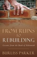 From Ruins to Rebuilding ebook by burliss parker