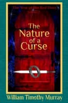 The Nature of a Curse (Volume 2 of The Year of the Red Door) ebook by William Timothy Murray