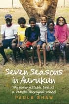 Seven Seasons in Aurukun - My unforgettable time at a remote Aboriginal school ebook by Paula Shaw