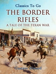 The Border Rifles: A Tale of the Texan War ebook by Gustave Aimard