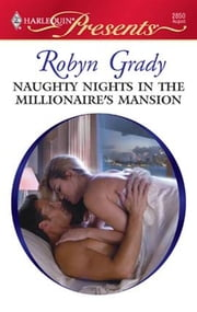 Naughty Nights in the Millionaire's Mansion ebook by Robyn Grady