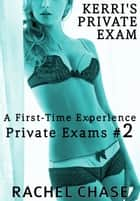 Kerri's Private Exam ebook by Rachel Chase