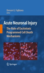 Acute Neuronal Injury - The Role of Excitotoxic Programmed Cell Death Mechanisms ebook by