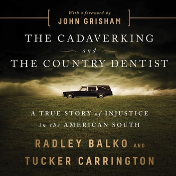The Cadaver King and the Country Dentist - A True Story of Injustice in the American South audiobook by Radley Balko,Tucker Carrington