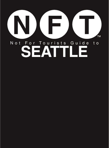 Not For Tourists Guide to Seattle 2017 ebook by Not For Tourists