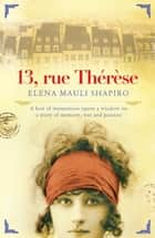 13 Rue Thérèse ebook by Elena Mauli Shapiro