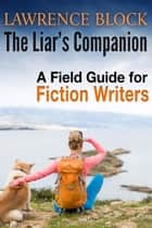 The Liar's Companion: A Field Guilde for Fiction Writers ebook by Lawrence Block