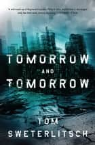 Tomorrow and Tomorrow ebook by Tom Sweterlitsch