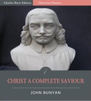 Christ a Complete Saviour (Illustrated Edition) ebook by John Bunyan