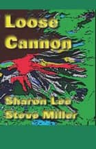 Loose Cannon - Adventures in the Liaden Universe®, #7 ebook by