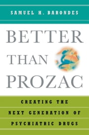 Better than Prozac - Creating the Next Generation of Psychiatric Drugs ebook by Samuel H. Barondes