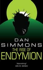 The Rise of Endymion ebook by Dan Simmons