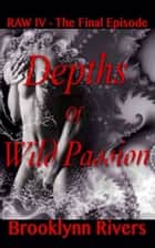 Depths of Wild Passion (RAW Series: Episode #4 The Final Episode) ebook by Brooklynn Rivers