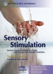 Sensory Stimulation: Sensory-Focused Activities for People with Physical and Multiple Disabilities ebook by Fowler, Susan